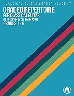 Graded Repertoire for Classical Guitar: Progressive Pieces from Beginner to Advanced