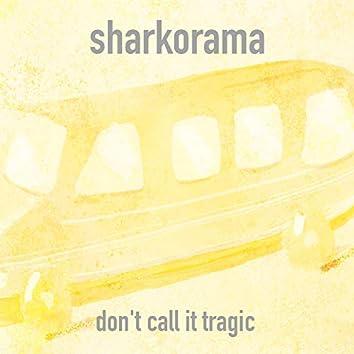 Don't Call It Tragic