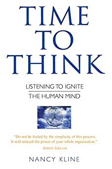 Time to Think: Listening to Ignite the Human Mind by [Nancy Kline]