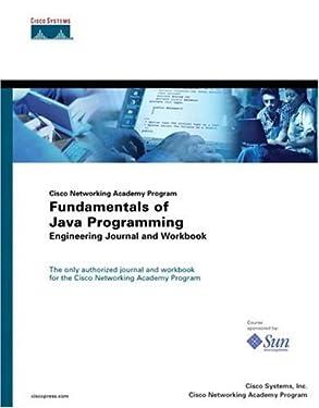 Fundamentals of Java Programming Engineering Journal and Workbook (Cisco Networking Academy Program)
