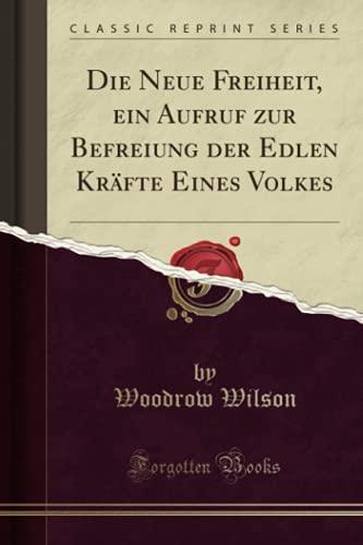 Die Neue Freiheit, ein Aufruf zur Befreiung der Edlen Kräfte Eines Volkes (Classic Reprint)