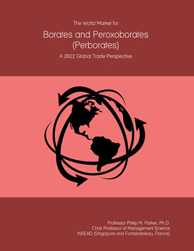 The World Market for Borates and Peroxoborates (Perborates): A 2022 Global Trade Perspective
