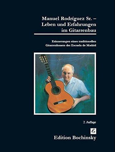 Manuel Rodriguez Sr. - Leben und Erfahrungen im Gitarrenbau. Erinnerungen eines traditionellen Gitarrenbauers der Escuela de Madrid