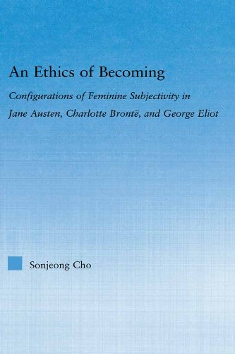 An Ethics of Becoming: Configurations of Feminine Subjectivity in Jane Austen Charlotte Bronte, and George Eliot (Literary Criticism and Cultural Theory) (English Edition)