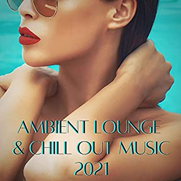 Ambient Lounge & Chill Out Music 2021
