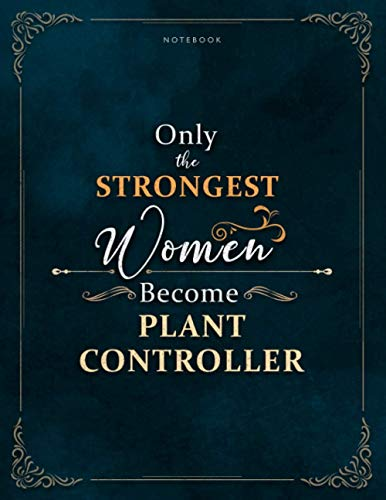 Notebook Only The Strongest Women Become Plant Controller Job Title Luxury Cover Lined Journal: Work List, A4, 120 Pages, 21.59 x 27.94 cm, Meal, Meal, Mom, Weekly, Lesson, 8.5 x 11 inch