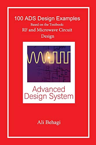 Compare Textbook Prices for 100 ADS Design Examples: Based on the Textbook: RF and Microwave Circuit Design  ISBN 9780996446624 by Behagi, Ali A