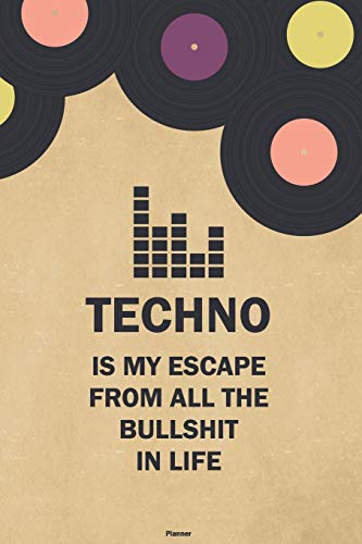 Techno is my Escape from all the Bullshit in Life Planner: Techno Vinyl Music Calendar 2020 - 6 x 9 inch 120 pages gift