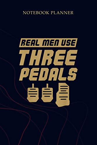 Notebook Planner Real men use three pedals car guy Car Enthusiast: Planning, Planner, Mom, Simple, Gym, 114 Pages, To Do List, 6x9 inch