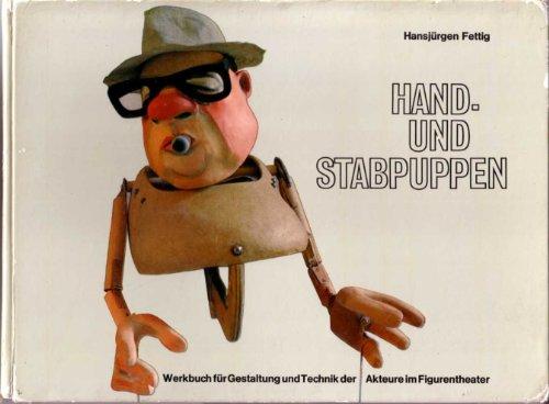 Hand- und Stabpuppen. Werkbuch für Gestaltung und Technik der Akteure im Figurentheater