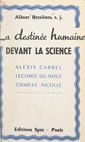 La destinée humaine devant la science: Alexis Carrel, Pierre Lecomte du Noüy,...