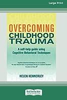 Overcoming Childhood Trauma (16pt Large Print Edition)