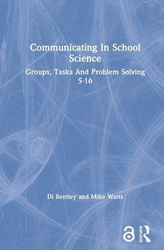 Communicating In School Science: Groups, Tasks And Problem Solving 5-16