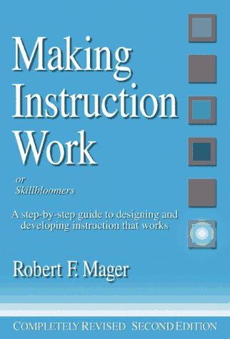 Making Instruction Work: Or Skillbloomers: A Step-By-Step Guide to Designing and Developing Instruction That Works