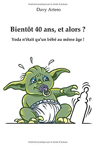 Bientôt 40 ans, et alors ?: Yoda n