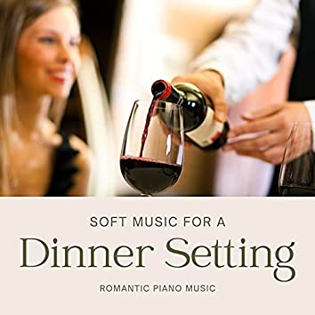 Soft Music for a Dinner Setting: Romantic Piano Music