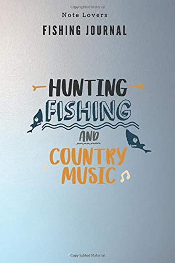 予防接種するパン屋強いますHunting Fishing and Country Music - Fishing Journal: Fishing Log Book | Perfect Gift For Gift for Fishing Lover
