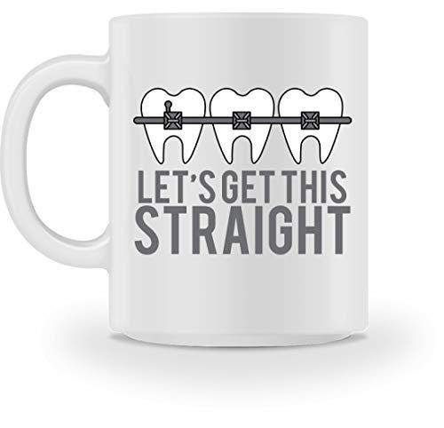 Let´s Get This Straight - Zahnklammer - Zahnspange - Zahnarzt - Arzt - Geschenk - Humor - Tasse -M-Weiß