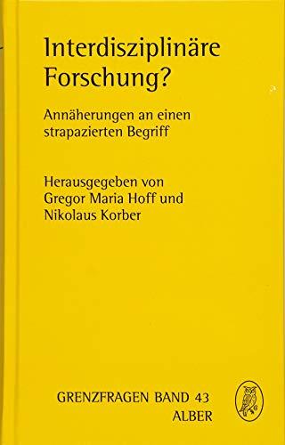 Interdisziplinäre Forschung?: Annäherungen an einen strapazierten Begriff: Annaherungen an Einen Strapazierten Begriff (Grenzfragen, Band 43)