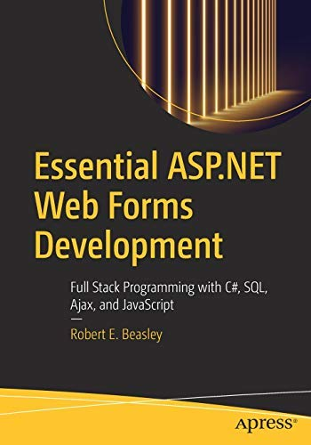 Essential ASP.NET Web Forms Development: Full Stack Programming with C#, SQL, Ajax, and JavaScript (English Edition)
