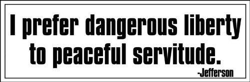 Thomas Jefferson Quote: I Prefer Dangerous Liberty Bumper Sticker (Libertarian Decal)
