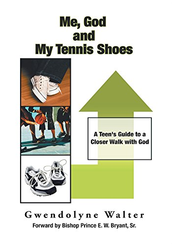Me, God and My Tennis Shoes: A Teen's Guide to a Closer Walk with God (English Edition)