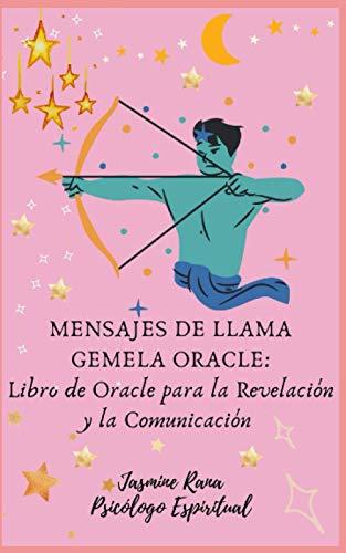 Mensajes De Llama Gemela Oracle : Libro de Oracle para la revelación y la comunicación: Conéctese con el Ser Superior de su Llama Gemela para Responder y Comunicarse con usted para una Unión Armoniosa