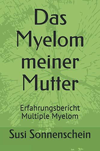 Das Myelom meiner Mutter: Erfahrungsbericht Multiple Myelom