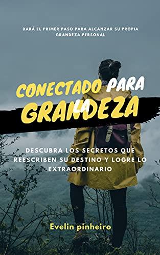 Conectado para la grandeza: Dará el primer paso para alcanzar su propia grandeza personal (Autoayuda y crecimiento personal nº 8) (Spanish Edition)