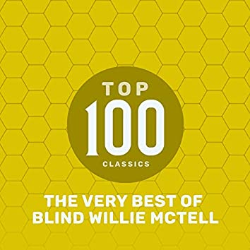 Top 100 Classics - The Very Best of Blind Willie McTell