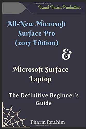 All-New Microsoft Surface Pro (2017 Edition) & Microsoft  Surface Laptop: The Definitive Beginner's Guide