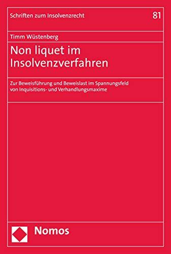 Non liquet im Insolvenzverfahren: Zur Beweisführung und Beweislast im Spannungsfeld von Inquisitions- und Verhandlungsmaxime (Schriften zum Insolvenzrecht 81)