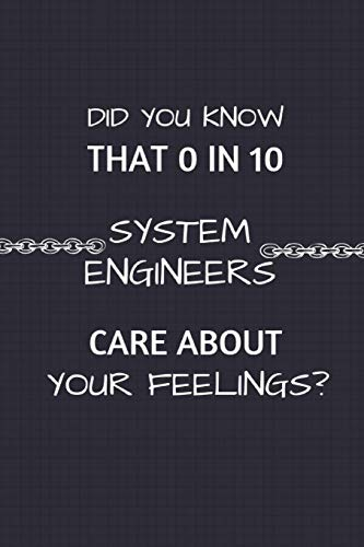 Did You Know That 0 in 10 System Engineers Care About Your Feelings?: 2 in 1 Note Book