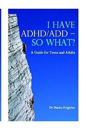 I HAVE ADHD/ADD - SO WHAT?: A Guide for Teens and Adults (English Edition)