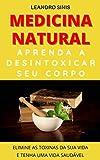 medicina natural: aprenda a desintoxicar seu corpo (portuguese edition)
