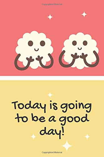 Today is going to be a good day!: Notebook Jounal gift for man woman boy girl 6x9'' 100 Page