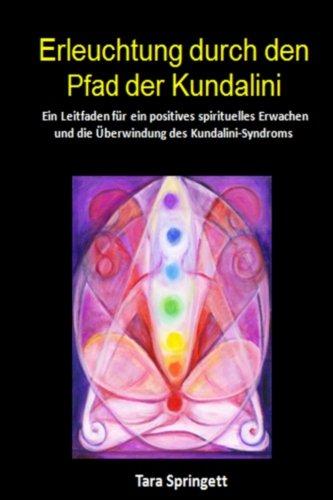 Erleuchtung durch den Pfad der Kundalini: Ein Leitfaden für ein positives spirituelles Erwachen und