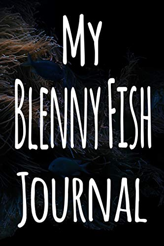 My Blenny Fish Journal: The perfect gift for the fish keeper in your life - 119 page lined journal!