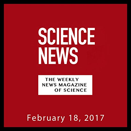 Science News, February 18, 2017 audiobook cover art