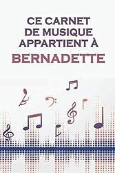 Ce carnet de musique appartient à Bernadette: Cahier de partitions: Papier manuscrit / 12 portées par page / idée cadeau