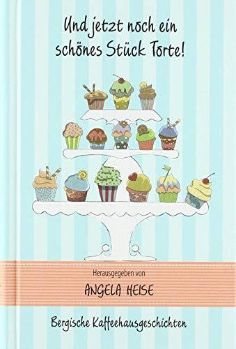 Bergische Kaffeehausgeschichten: Und jetzt noch ein schönes Stück Torte