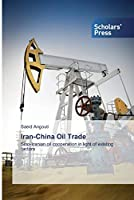 Iran-China Oil Trade: Sino-Iranian oil cooperation in light of existing factors