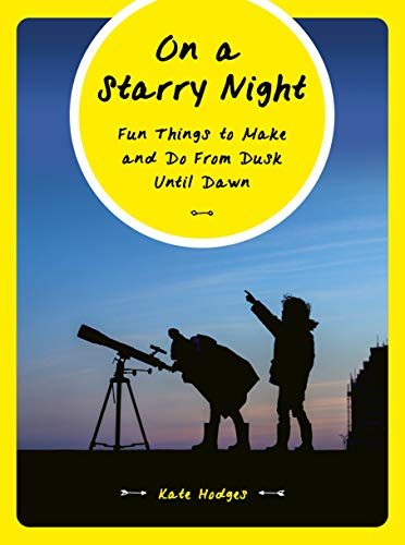 On a Starry Night: 52 Fun Things to Make and Do from Dusk Until Dawn