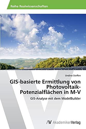 GIS-basierte Ermittlung von Photovoltaik-Potenzialflächen in M-V:...