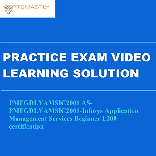 Certsmasters PMFGDLYAMSIC2001 AS-PMFGDLYAMSIC2001-Infosys Application Management Services Beginner L200 certification Practice Exam Video Learning Solution
