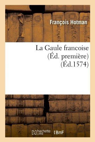 La Gaule Francoise (Ed. Premiere) (Ed.1574) (Histoire) by Francois Hotman (2012-03-26)