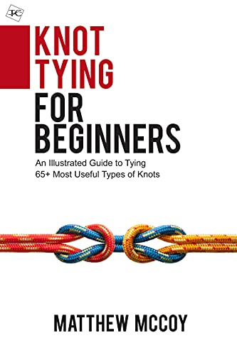 Knot Tying for Beginners : An Illustrated Guide to Tying 65+ Most Useful Types of Knots by [Matthew McCoy]