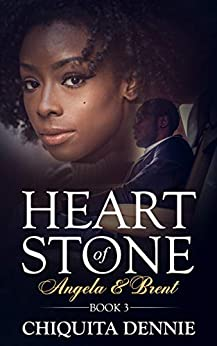 Heart of Stone Book 3 (Angela &Brent) (Heart of Stone Series 5) by [Chiquita Dennie]