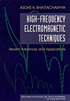 High-Frequency Electromagnetic Techniques: Recent Advances and Applications (Wiley Series in Microwave and Optical Engineering)