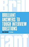 Brilliant Answers to Tough Interview Questions (5th Edition) (Brilliant Business) by Susan Hodgson(2015-01-26)